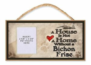 A House is Not a Home Without an Bichon Frise Dog Sign w/Photo Insert by DGS