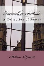 Farewell to Solitude : A Collection of Poetry by Melissa Garrett (2013,...