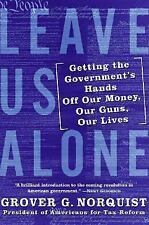 Leave Us Alone: Getting the Government's Hands Off Our Money, Our Guns, Our Live