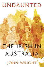 Undaunted: Stories About the Irish in Australia by John Wright (Paperback, 2012)