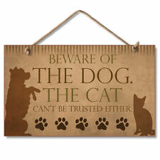 BEWARE OF THE DOG THE CAT CAN'T BE TRUSTED EITHER Wooden Wood Sign Picture USA