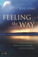Feeling the Way: Touch, Qigong Healing, and the Daoist Tradition by Rob Long (Pa