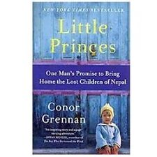 Little Princes: One Man's Promise to Bring Home the Lost Children of Nepal by Gr