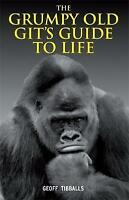 The Grumpy Old Git's Guide to Life, Geoff Tibballs | Hardcover Book | Good | 978