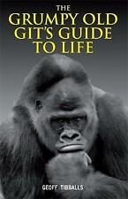 The Grumpy Old Git's Guide to Life by Geoff Tibballs (Hardback) Book