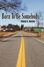 Born to Be Somebody by Thomas G. Houston (2005, Paperback)