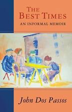 Best Times : An Informal Memoir: By Dos Passos, John