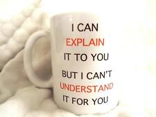 I can Explain It to You but I Can't Understand It for You 11oz Ceramic Mug
