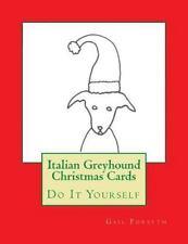 Italian Greyhound Christmas Cards : Do It Yourself by Gail Forsyth (2015,.