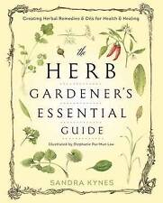 The Herb Gardener's Essential Guide: Creating Herbal Remedies and Oils for...