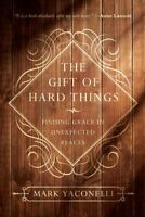 Gift of Hard Things : Finding Grace in Unexpected Places, Paperback by Yacone...