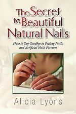 The Secret to Beautiful Natural Nails : How to Say Goodbye to Peeling Nails,...