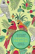The Little Book of Colouring: Tropical Paradise by Peace in Your Pocket (auth...
