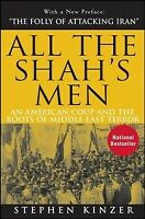 All the Shah's Men : An American Coup and the Roots of Middle East Terror, Pa...