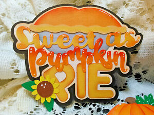 Sweet as Pumpkin Pie Title/ Embellishment paper piecing Premade Scrapbook Pages