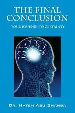 The Final Conclusion : Your Journey to Certenty by Hatem Abu Shahba (2011,...