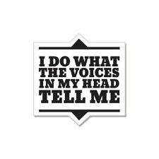 "I Do What The Voices In My Head car bumper sticker decal 4"" x 4"""