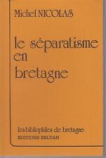 NICOLAS Michel / Le séparatisme en Bretagne - Editions Beltan 1986.