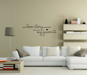 Every love story is beautiful but ours is my favorite Wall Stickers Art UK qw21