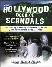 The Hollywood Book of Scandals : The Shocking, Often Disgraceful Deeds and