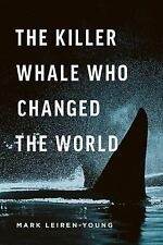 The Killer Whale Who Changed the World by Mark Leiren-Young (2016, Hardcover)
