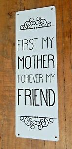 FIRST MY MOTHER FOREVER MY FRIEND Tin metal sign Rustic style UK seller
