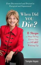 When Did You Die? : 8 Steps to Stop Dying Every Day and Start Waking Up by...