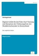Digitale Gefahr Für Den Video Star? Nutzung und Akzeptanz der Onlineangebote...