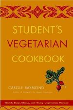 Student's Vegetarian Cookbook : Quick, Easy, Cheap, and Tasty Vegetarian Recipe…