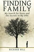 Finding Family: My Search for Roots and the Secrets in My DNA by Hill, Richard