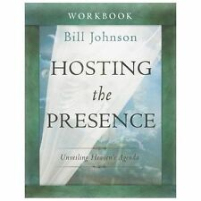 Hosting the Presence Workbook : Unveiling Heaven's Agenda by Bill Johnson (2013,