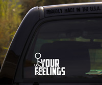 Funny-Fuck Your Feelings/Sticker for Car or Truck Bumper or Window