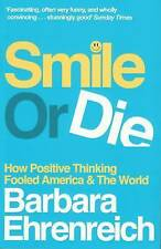 Smile or Die: How Positive Thinking Fooled America and the World, Barbara Ehrenr