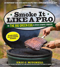 Smoke It Like a Pro on the Big Green Egg & Other Ceramic Cookers: An Independent