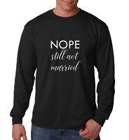 Long Sleeve Nope Still Not Married T Shirt Christmas Holiday Funny Thanksgiving