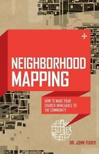 Neighborhood Mapping : How to Make Your Church Invaluable to the Community by...
