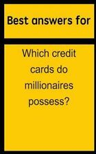 Best Answers for Which Credit Cards Do Millionaires Possess? by Barbara Boone...