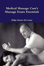 Medical Massage Care's Massage Exam Essentials by Philip Martin McCaulay...