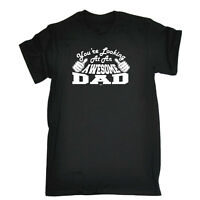 Funny Novelty T-Shirt Mens tee TShirt - Dad Youre Looking At An Awesome