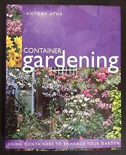 Container Gardening (2002, Hardcover) Anthony Atha Using Containers To Enhance