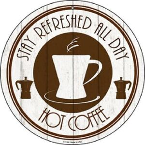 """HOT COFFEE STAY REFRESHED ALL DAY 12"""" ROUND LIGHTWEIGHT METAL SIGN"""