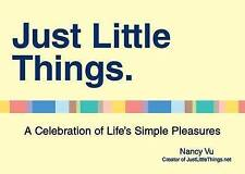 NEW Just Little Things: A Celebration of Life's Simple Pleasures by Nancy Vu