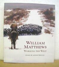 William Matthews Working the West essay by Annie Proulx HB/DJ *Signed by Artist*
