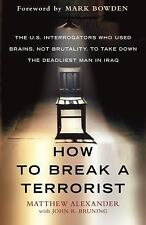 How to Break a Terrorist: The U.S. Interrogators Who Used Brains, Not Brutality,