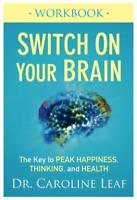 Switch On Your Brain Workbook The Key to Peak Happiness by Caroline Leaf [ɛb00k]