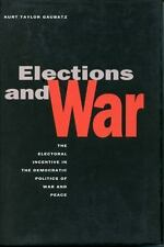 Elections and War : The Electoral Incentive in the Democratic Politics of War...