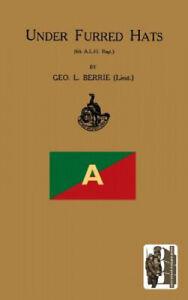 Under Furred Hats6th Australian Light Horse Regiment by Berrie, Lieut Geo L.