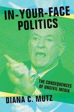 In-Your-Face Politics: The Consequences of Uncivil Media, Mutz, Diana C.