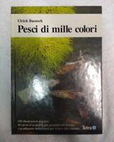 LIBRO PESCI DI MILLE COLORI - ULRICH BAENSCH  - TETRA