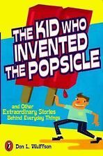 The Kid Who Invented the Popsicle - Wulffson (True Stories) Paperback